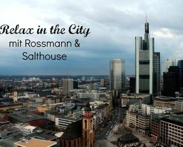 Relax in the City - Mit Rossmann und Salthouse in Frankurt