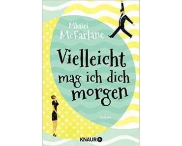 """[Rezension] Mhairi McFarlane – """"Vielleicht mag ich dich morgen"""""""