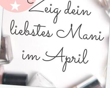 [Blogparade] Zeig dein liebstes Mani im April