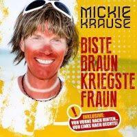 Mickie Krause - Biste Braun Kriegste Fraun